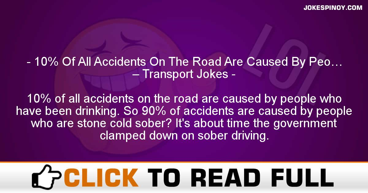 10% Of All Accidents On The Road Are Caused By Peo… – Transport Jokes