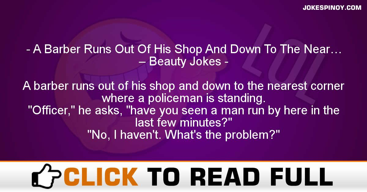 A Barber Runs Out Of His Shop And Down To The Near… – Beauty Jokes