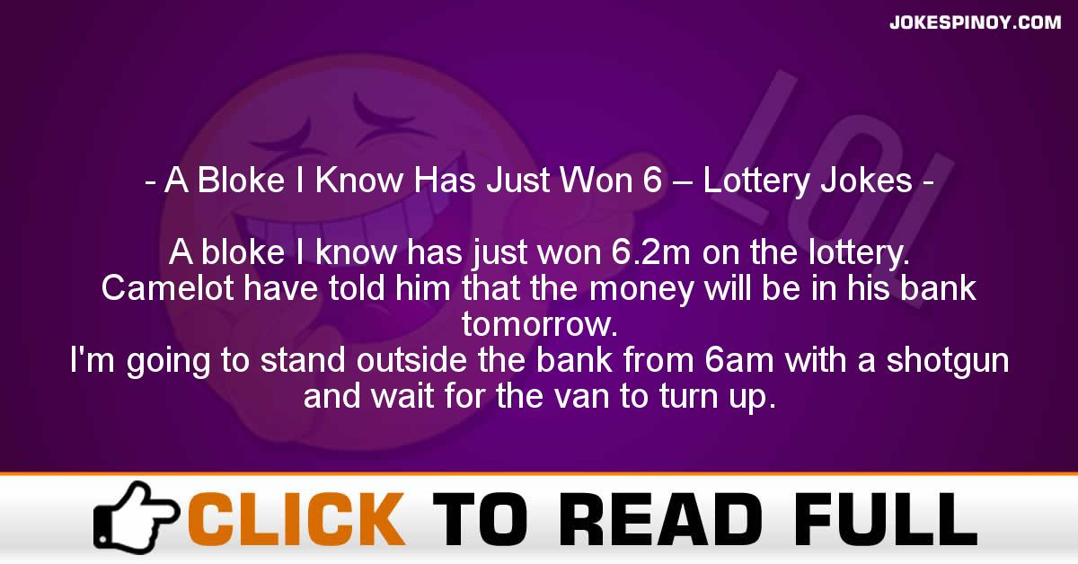 A Bloke I Know Has Just Won 6 – Lottery Jokes