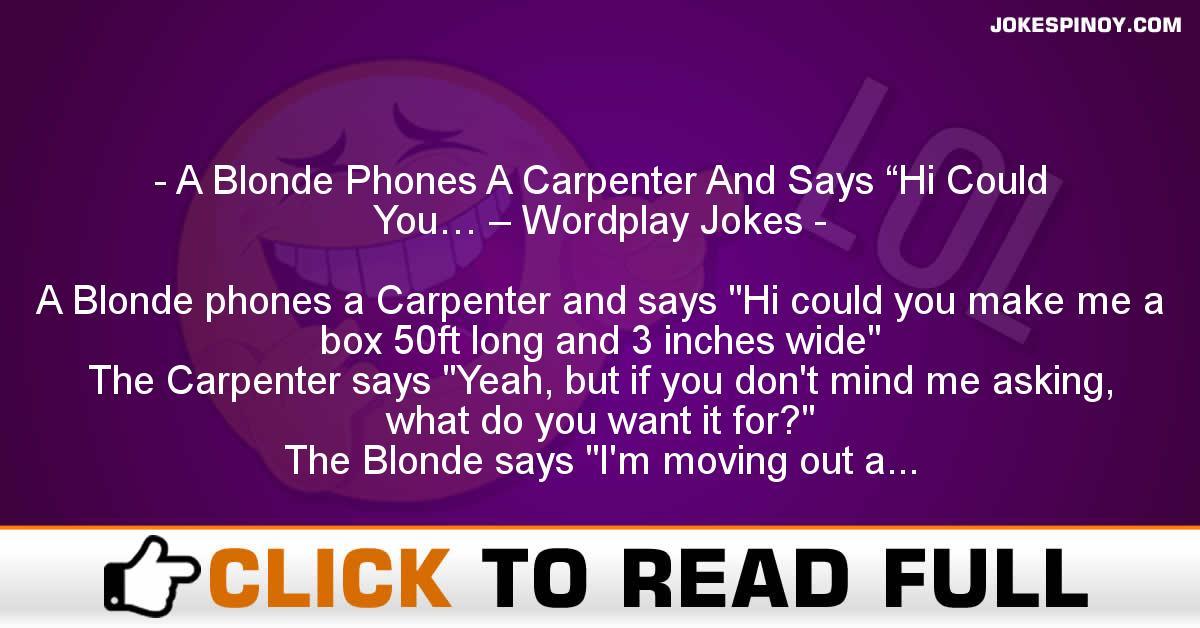 """A Blonde Phones A Carpenter And Says """"Hi Could You… – Wordplay Jokes"""