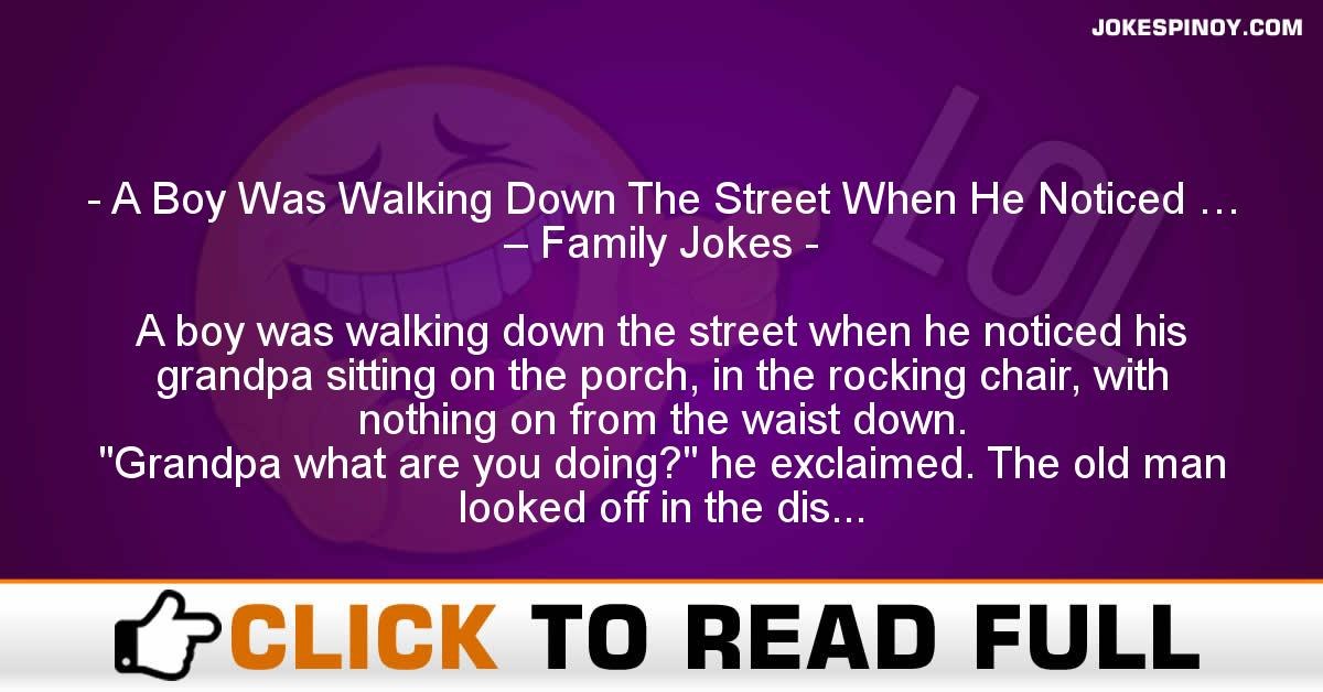 A Boy Was Walking Down The Street When He Noticed … – Family Jokes