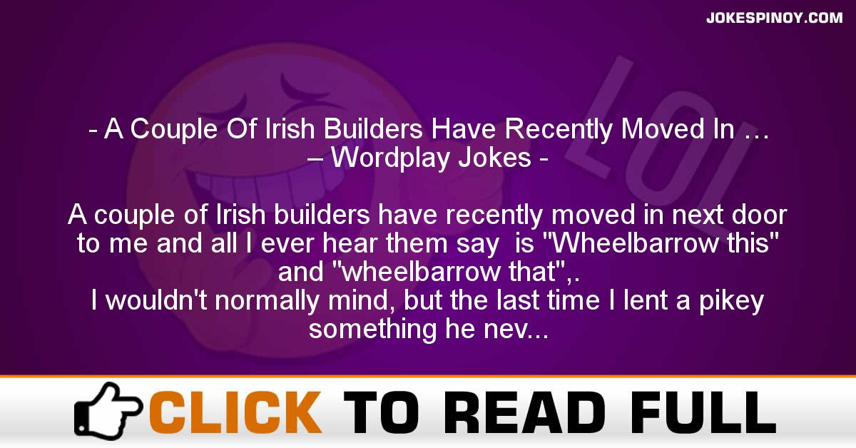 A Couple Of Irish Builders Have Recently Moved In … – Wordplay Jokes