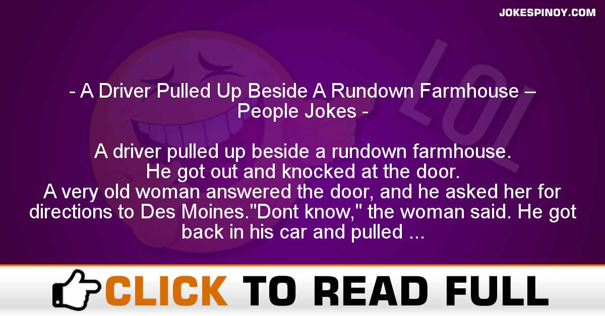 A Driver Pulled Up Beside A Rundown Farmhouse – People Jokes