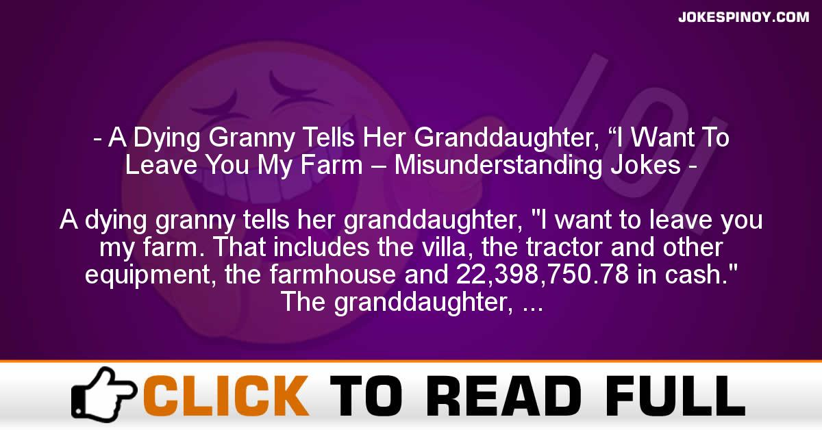 """A Dying Granny Tells Her Granddaughter, """"I Want To Leave You My Farm – Misunderstanding Jokes"""