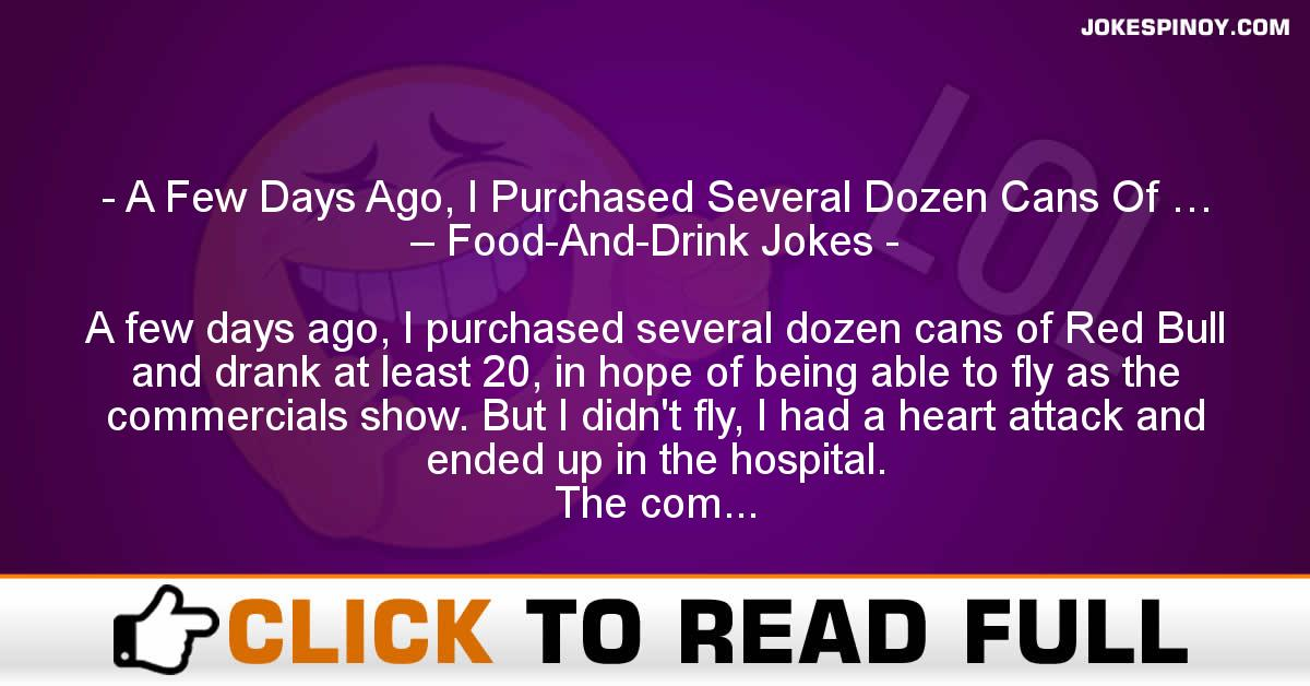 A Few Days Ago, I Purchased Several Dozen Cans Of … – Food-And-Drink Jokes