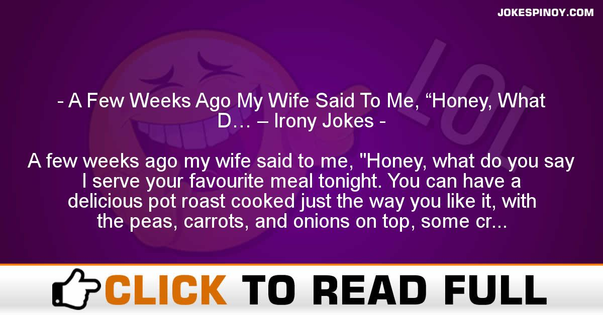 """A Few Weeks Ago My Wife Said To Me, """"Honey, What D… – Irony Jokes"""
