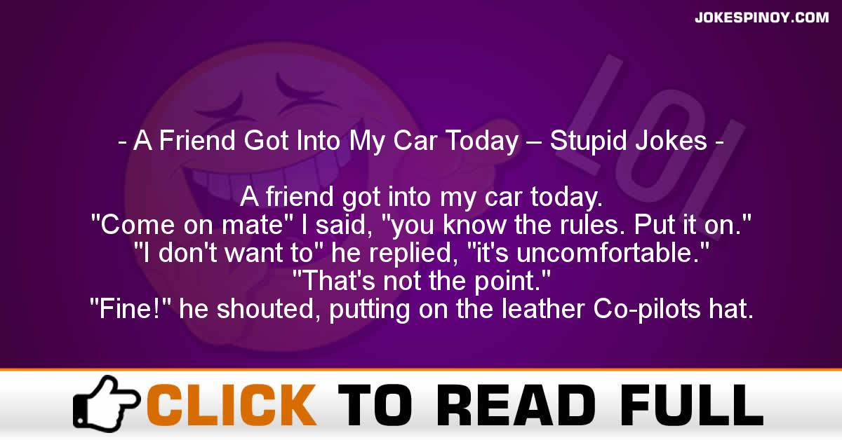 A Friend Got Into My Car Today – Stupid Jokes