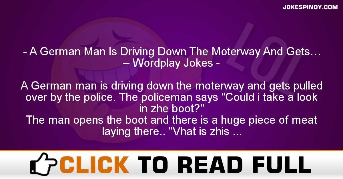 A German Man Is Driving Down The Moterway And Gets… – Wordplay Jokes