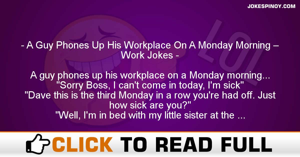 A Guy Phones Up His Workplace On A Monday Morning – Work Jokes