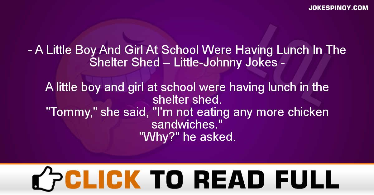 A Little Boy And Girl At School Were Having Lunch In The Shelter Shed – Little-Johnny Jokes