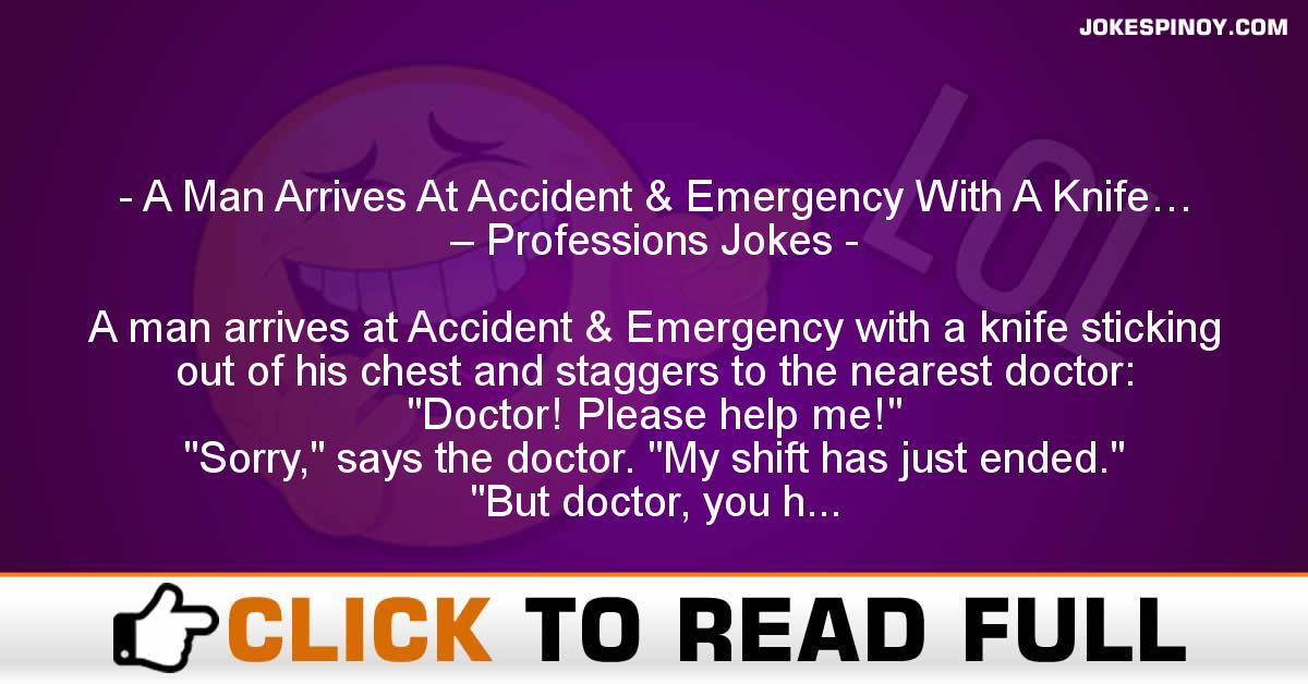A Man Arrives At Accident & Emergency With A Knife… – Professions Jokes