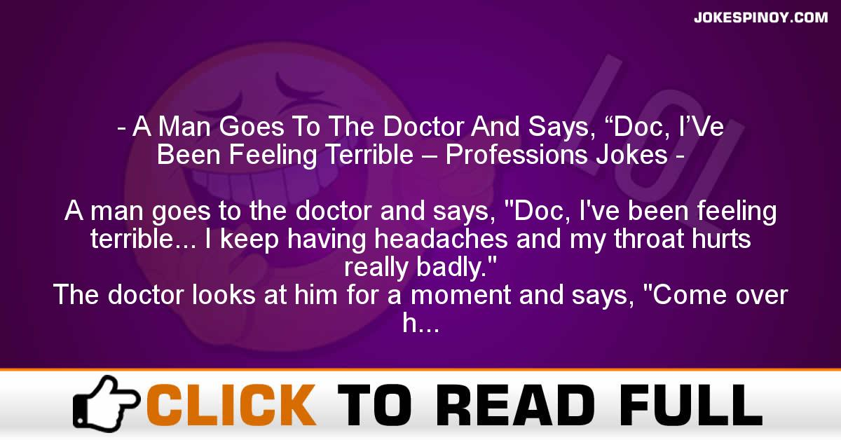 """A Man Goes To The Doctor And Says, """"Doc, I'Ve Been Feeling Terrible – Professions Jokes"""