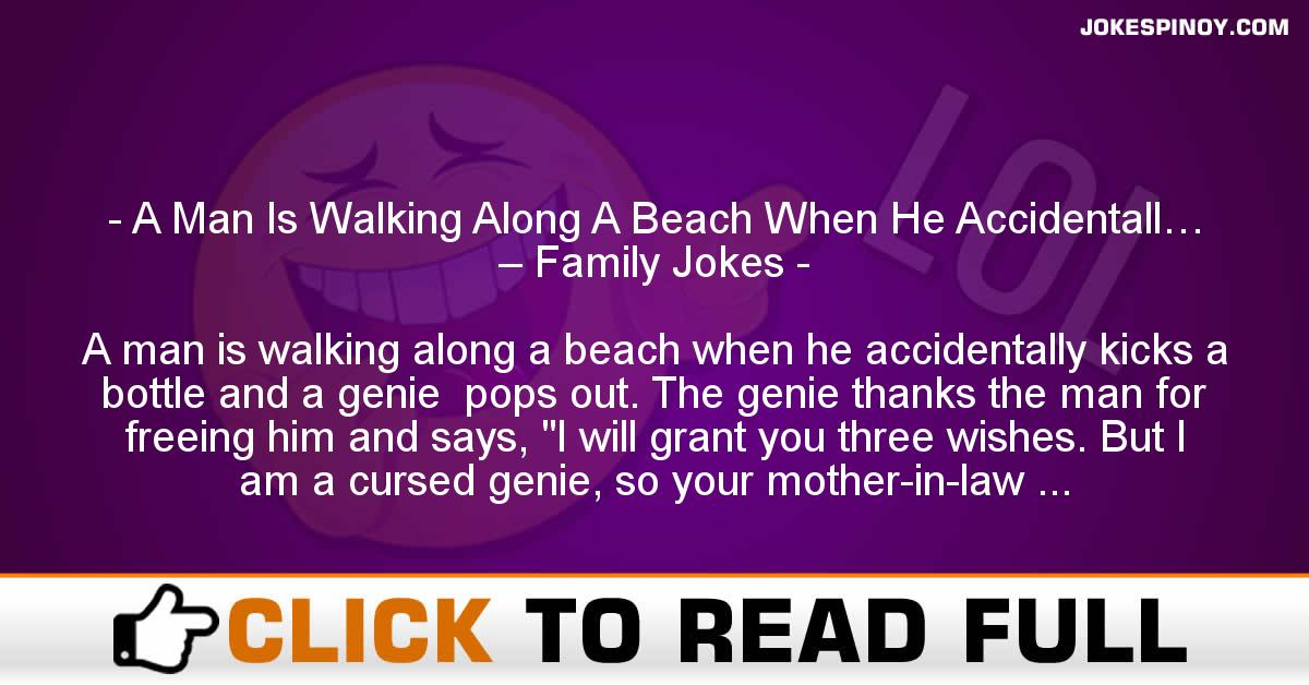 A Man Is Walking Along A Beach When He Accidentall… – Family Jokes