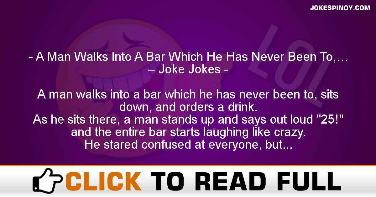 A Man Walks Into A Bar Which He Has Never Been To,… – Joke Jokes