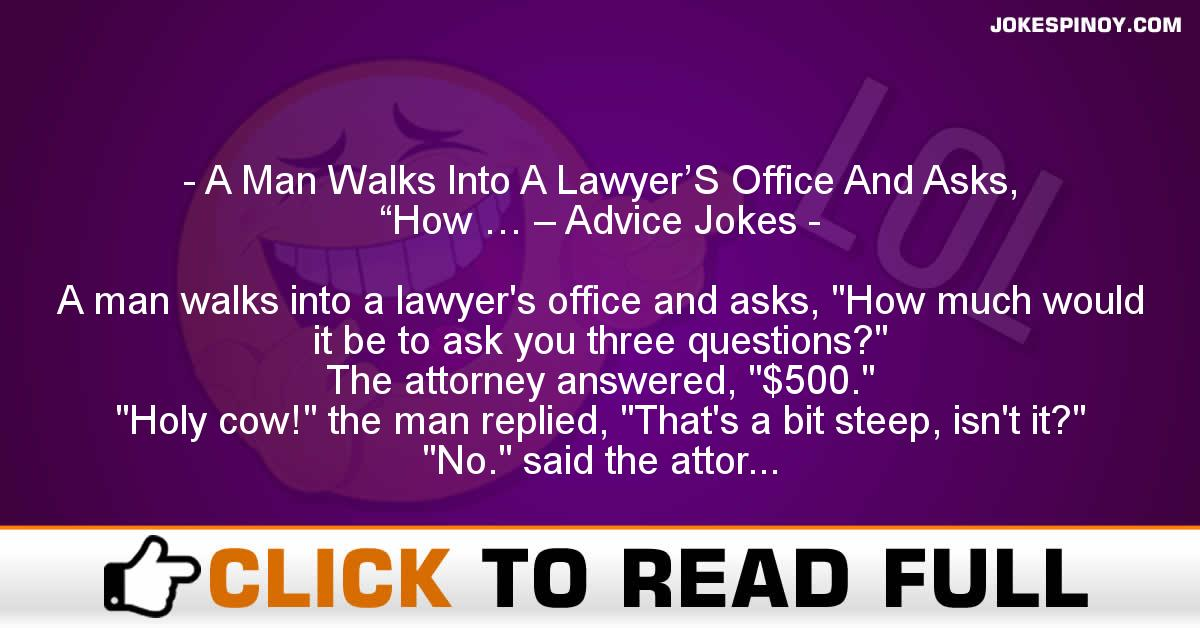 "A Man Walks Into A Lawyer'S Office And Asks, ""How … – Advice Jokes"
