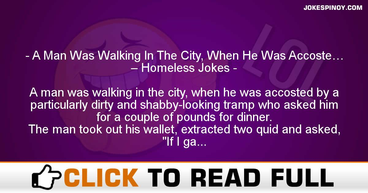 A Man Was Walking In The City, When He Was Accoste… – Homeless Jokes