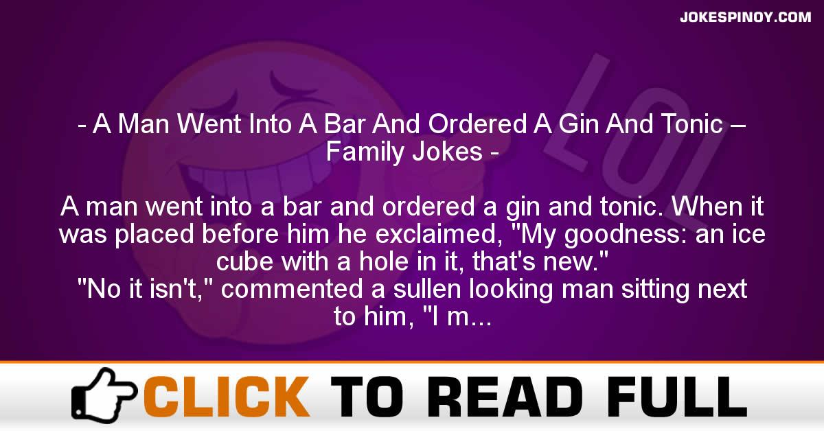 A Man Went Into A Bar And Ordered A Gin And Tonic – Family Jokes