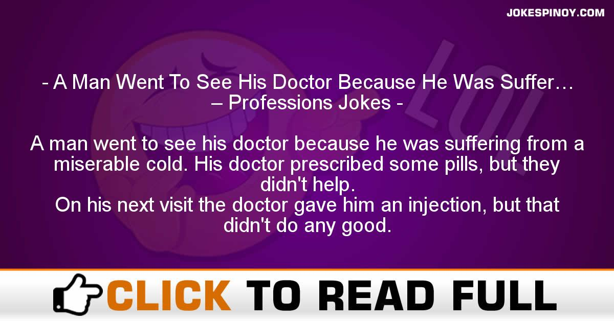 A Man Went To See His Doctor Because He Was Suffer… – Professions Jokes