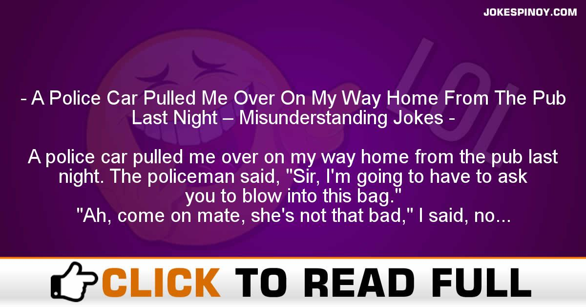 A Police Car Pulled Me Over On My Way Home From The Pub Last Night – Misunderstanding Jokes
