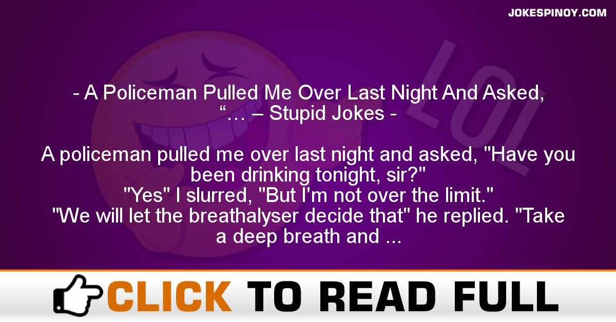 """A Policeman Pulled Me Over Last Night And Asked, """"… – Stupid Jokes"""