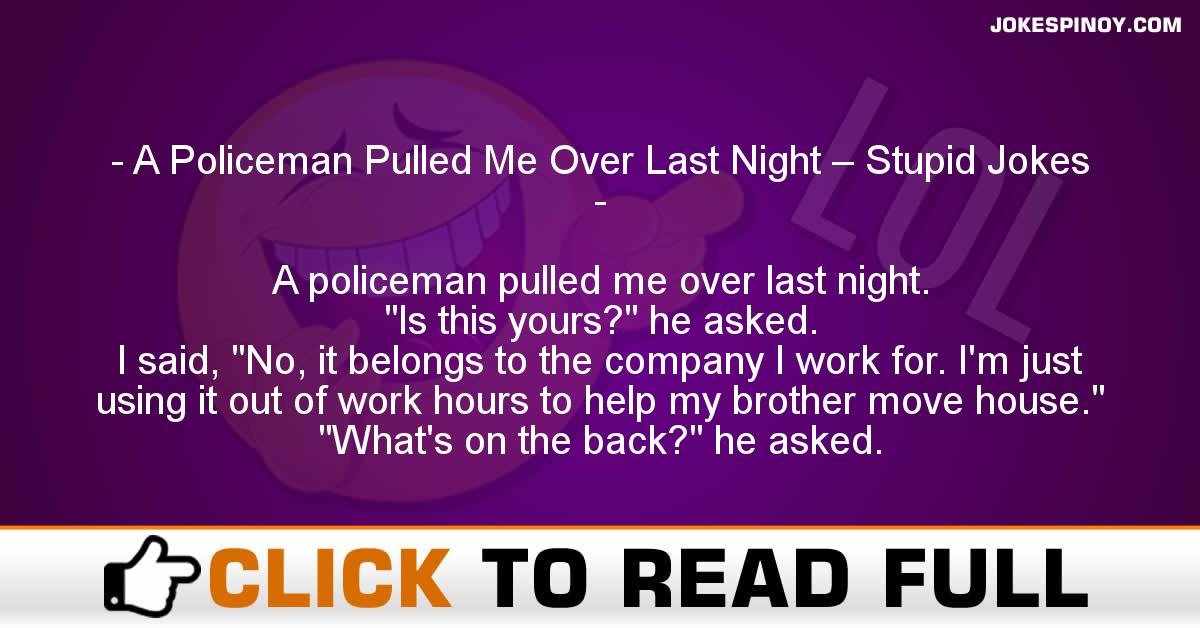 A Policeman Pulled Me Over Last Night – Stupid Jokes