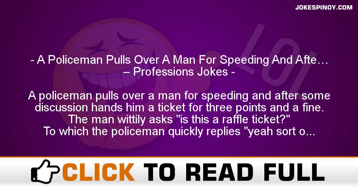 A Policeman Pulls Over A Man For Speeding And Afte… – Professions Jokes
