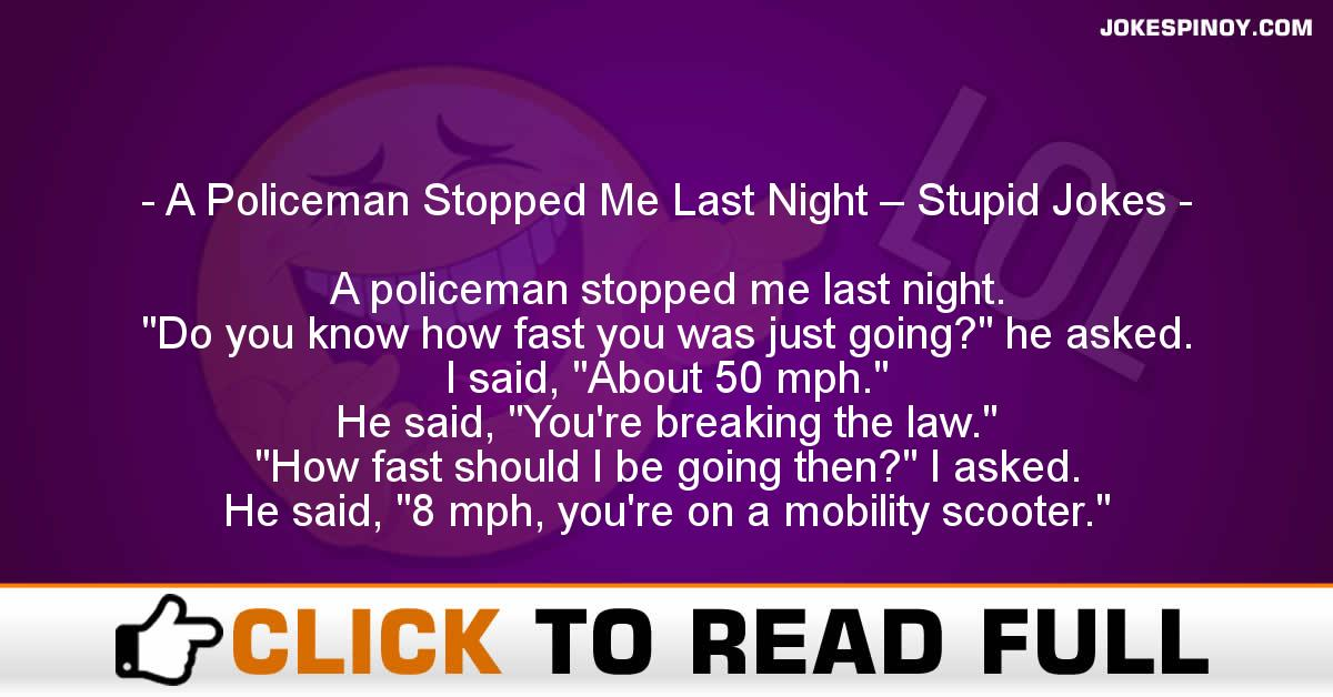 A Policeman Stopped Me Last Night – Stupid Jokes