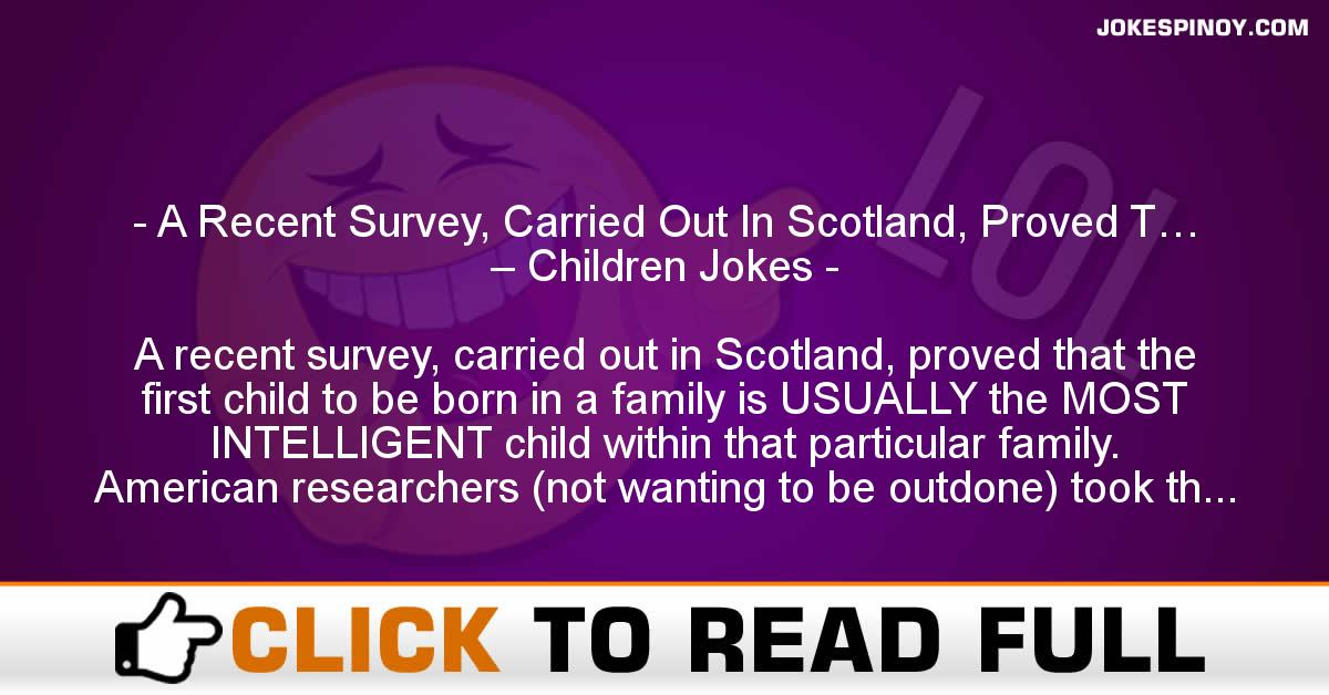 A Recent Survey, Carried Out In Scotland, Proved T… – Children Jokes