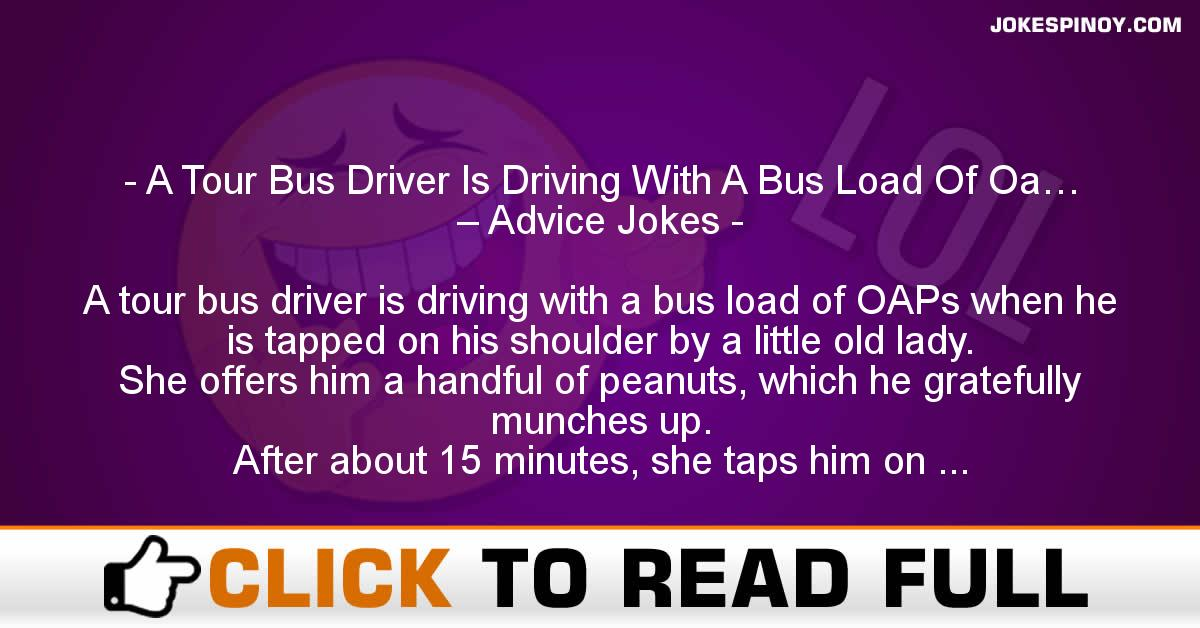 A Tour Bus Driver Is Driving With A Bus Load Of Oa… – Advice Jokes