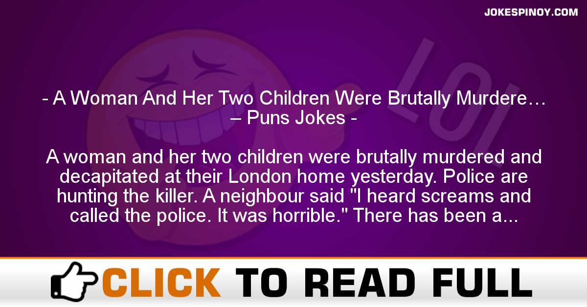 A Woman And Her Two Children Were Brutally Murdere… – Puns Jokes