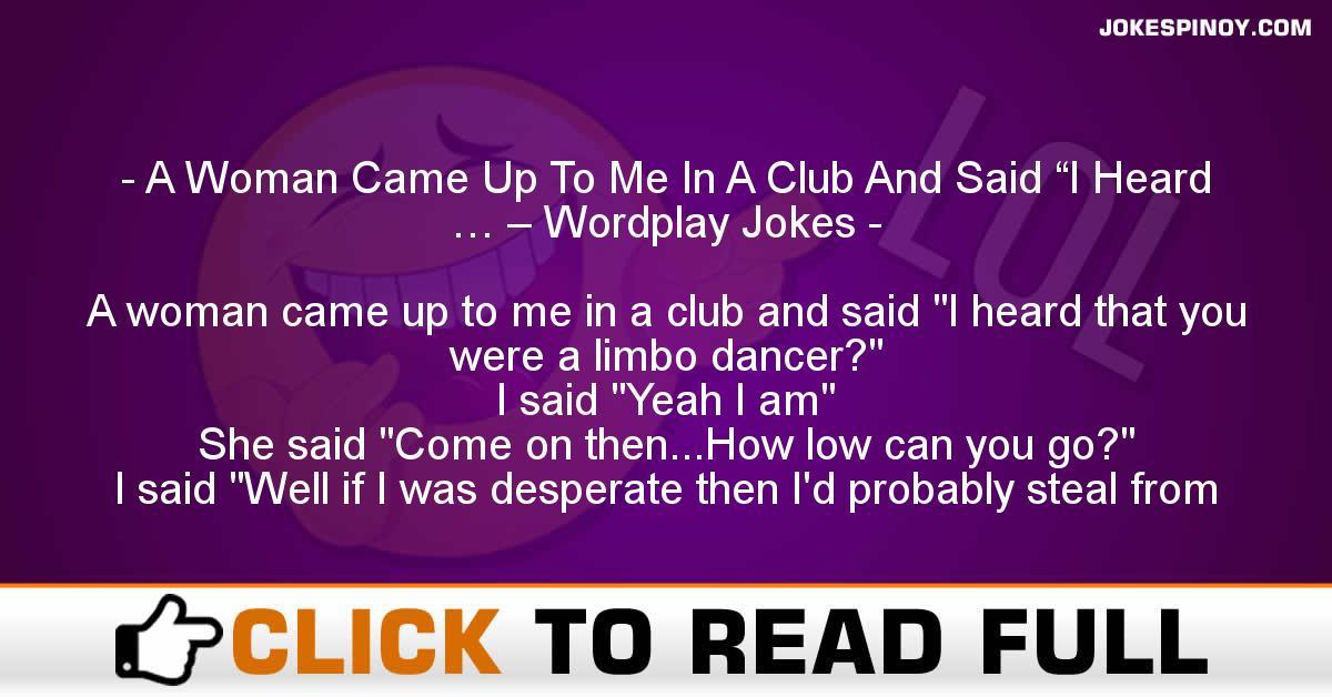 "A Woman Came Up To Me In A Club And Said ""I Heard … – Wordplay Jokes"