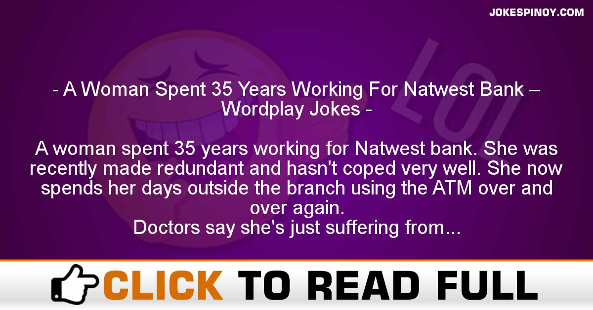 A Woman Spent 35 Years Working For Natwest Bank – Wordplay Jokes