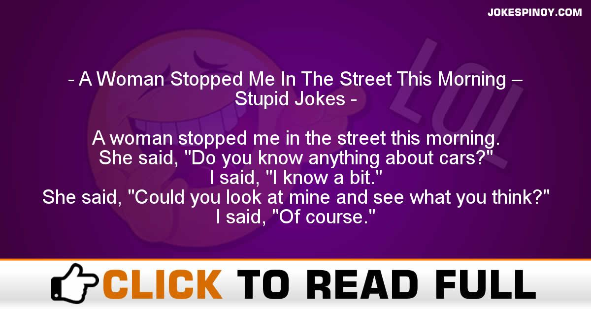 A Woman Stopped Me In The Street This Morning – Stupid Jokes