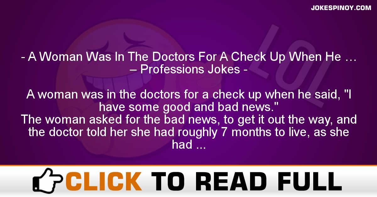 A Woman Was In The Doctors For A Check Up When He … – Professions Jokes