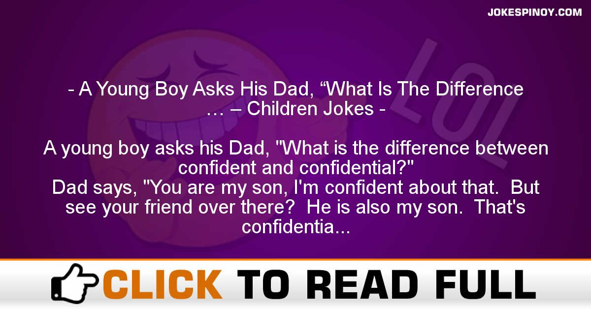 "A Young Boy Asks His Dad, ""What Is The Difference … – Children Jokes"