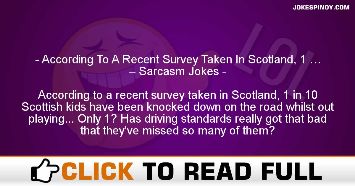 According To A Recent Survey Taken In Scotland, 1 … – Sarcasm Jokes