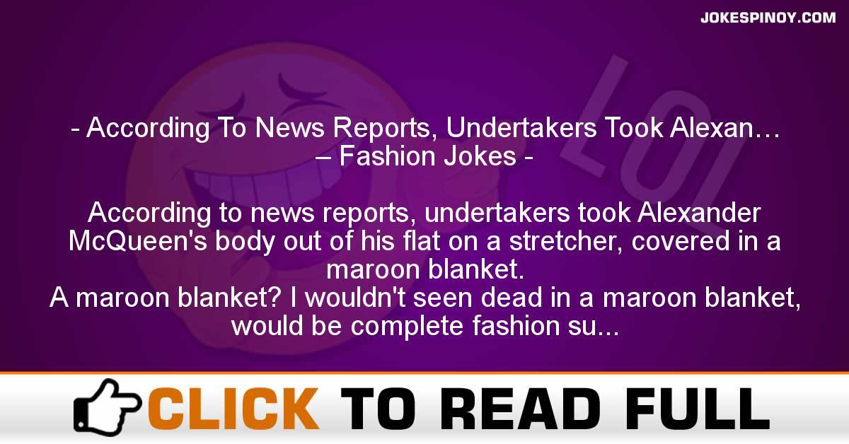 According To News Reports, Undertakers Took Alexan… – Fashion Jokes