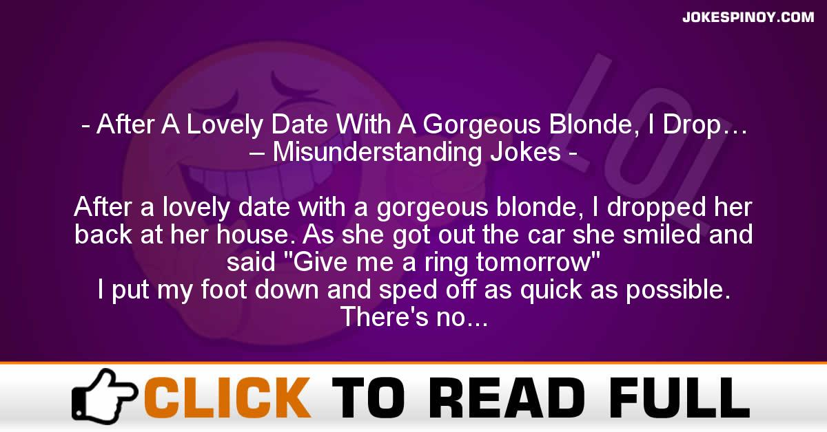 After A Lovely Date With A Gorgeous Blonde, I Drop… – Misunderstanding Jokes
