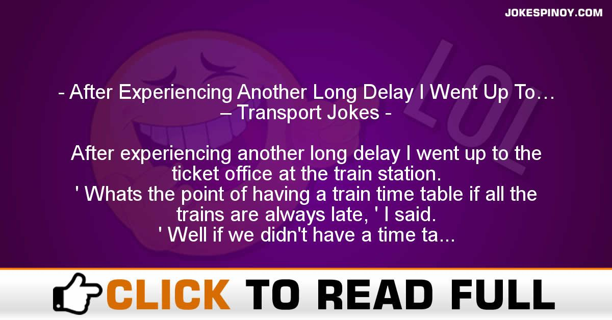 After Experiencing Another Long Delay I Went Up To… – Transport Jokes