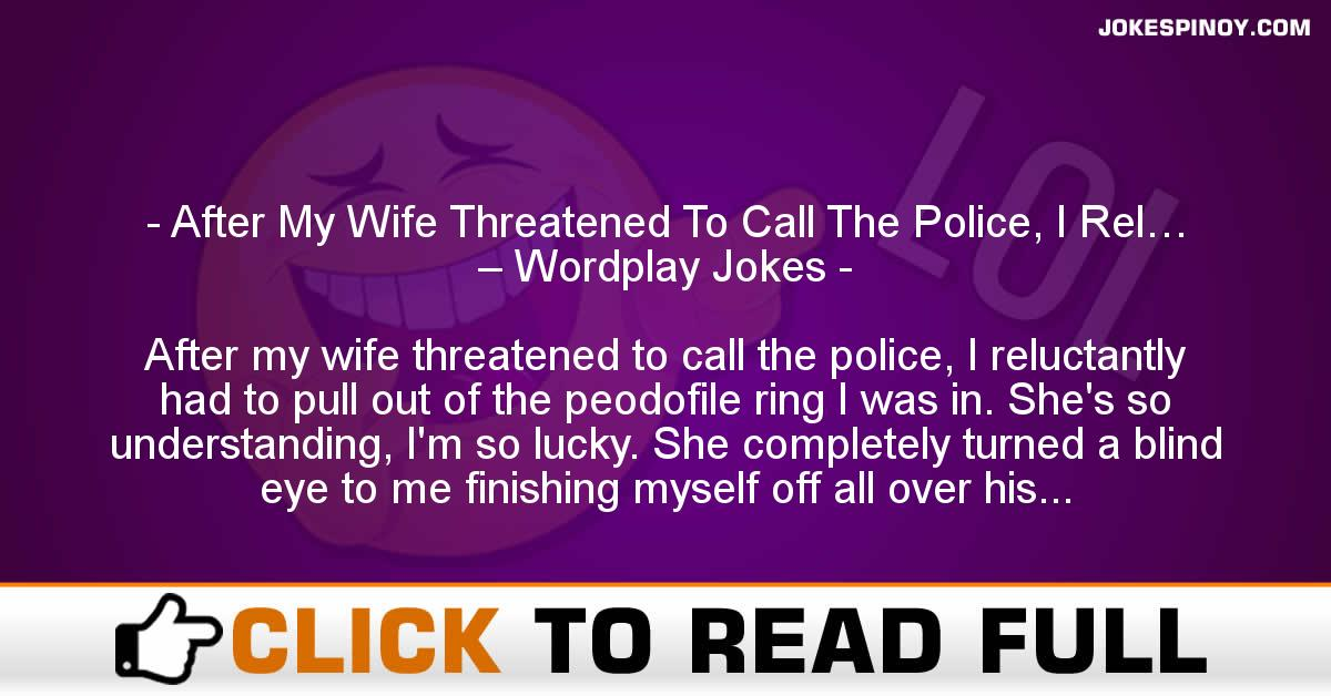 After My Wife Threatened To Call The Police, I Rel… – Wordplay Jokes