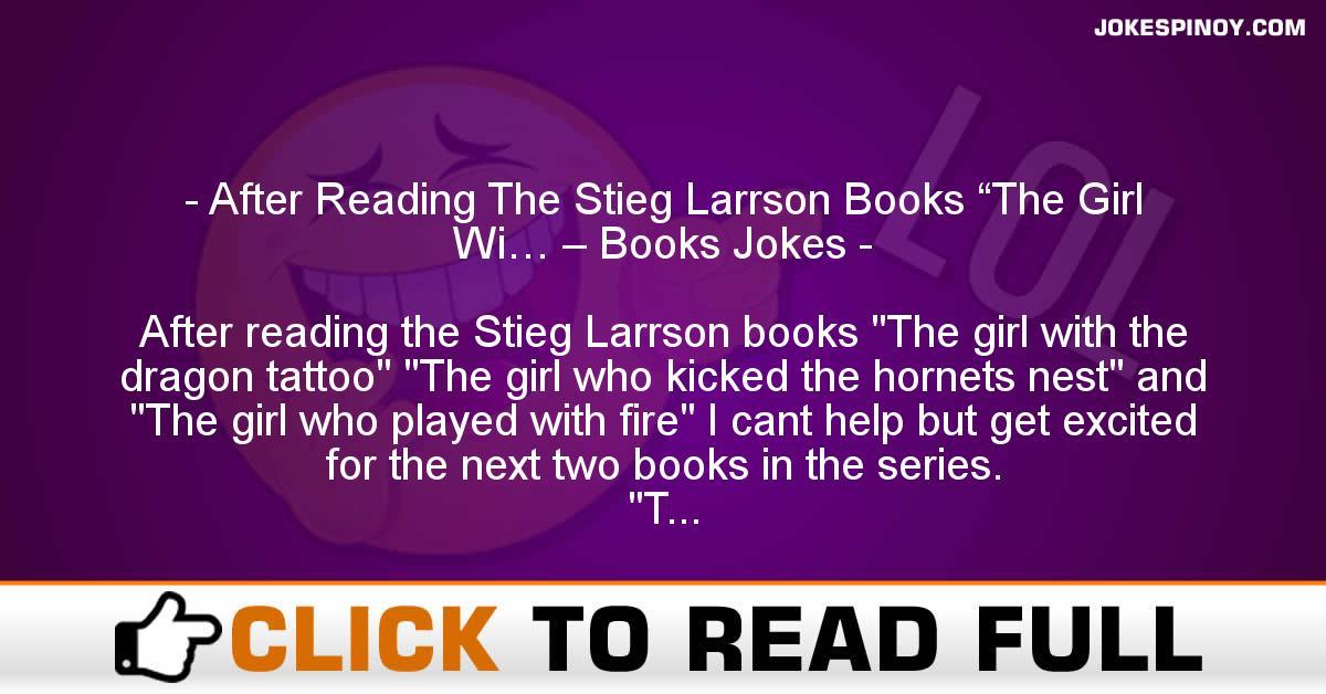"After Reading The Stieg Larrson Books ""The Girl Wi… – Books Jokes"
