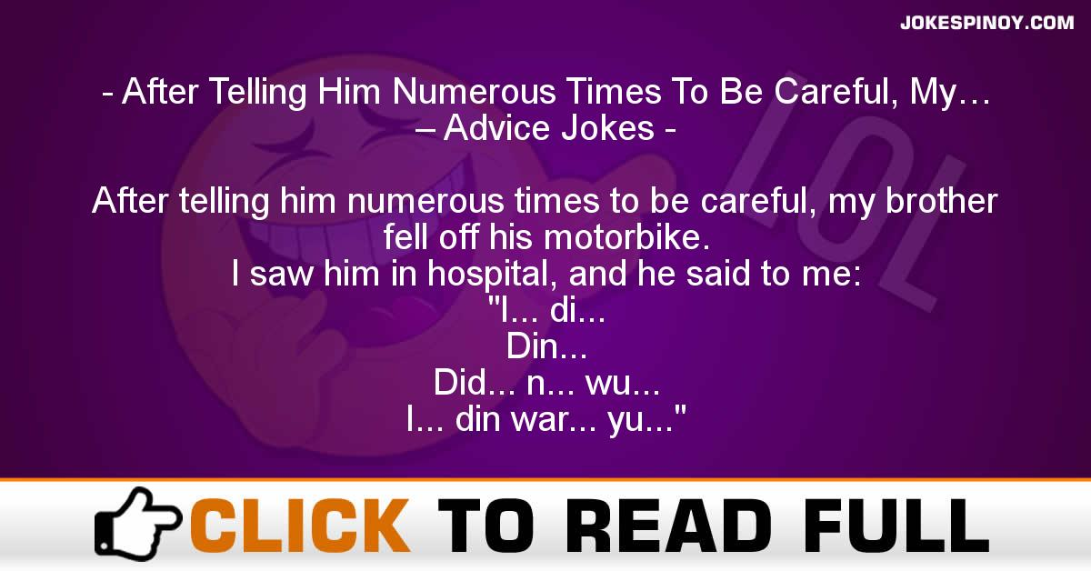 After Telling Him Numerous Times To Be Careful, My… – Advice Jokes