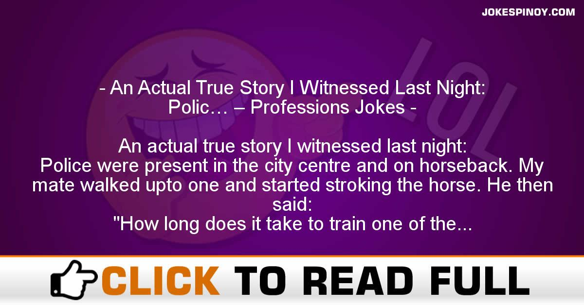 An Actual True Story I Witnessed Last Night: Polic… – Professions Jokes