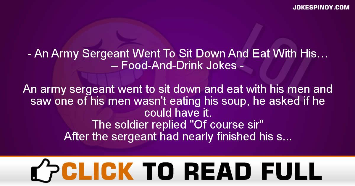 An Army Sergeant Went To Sit Down And Eat With His… – Food-And-Drink Jokes