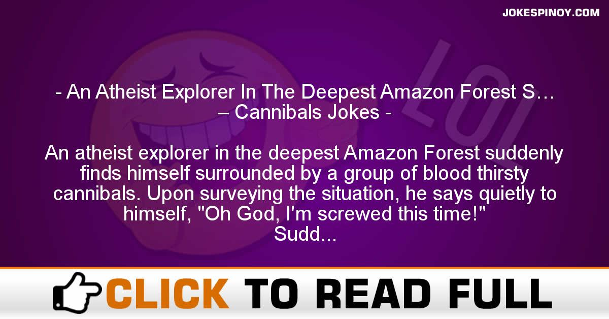An Atheist Explorer In The Deepest Amazon Forest S… – Cannibals Jokes