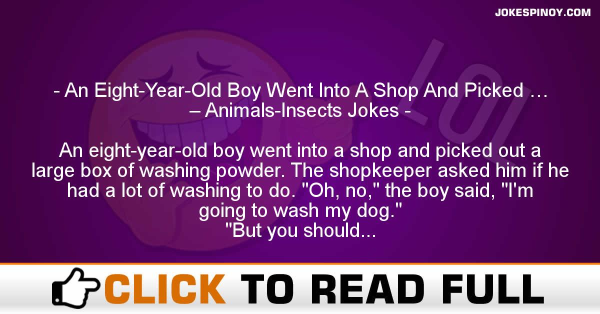 An Eight-Year-Old Boy Went Into A Shop And Picked … – Animals-Insects Jokes