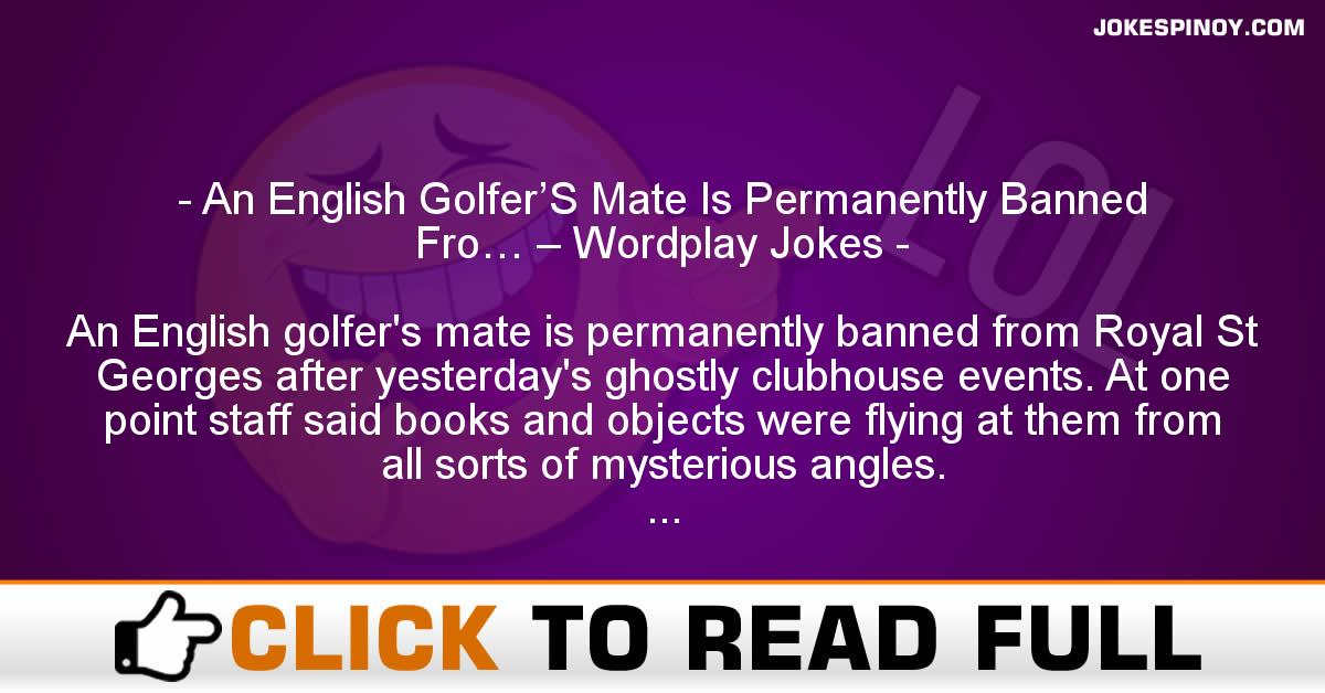 An English Golfer'S Mate Is Permanently Banned Fro… – Wordplay Jokes