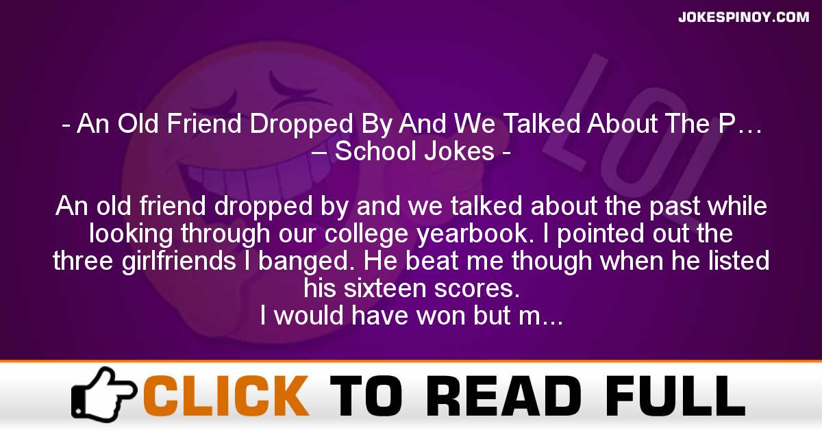 An Old Friend Dropped By And We Talked About The P… – School Jokes
