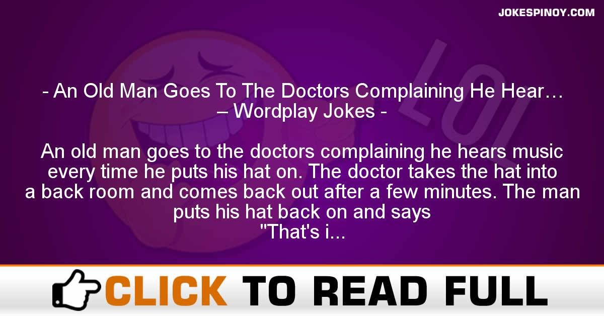 An Old Man Goes To The Doctors Complaining He Hear… – Wordplay Jokes