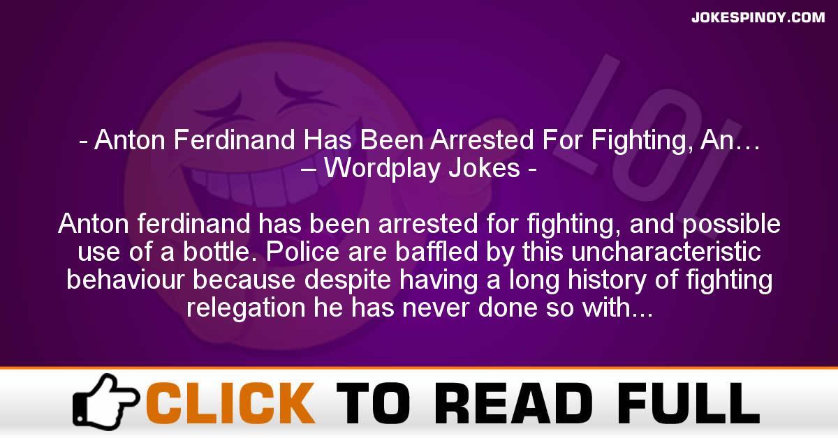 Anton Ferdinand Has Been Arrested For Fighting, An… – Wordplay Jokes